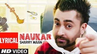 Naukar Sharry Maan Full Lyrical Song Nick Dhammu Ravi Raj Latest Punjabi Songs 2019
