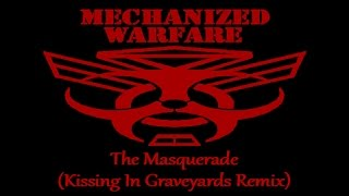 Mechanized Warfare - The Masquerade (Kissing In Graveyards Remix)