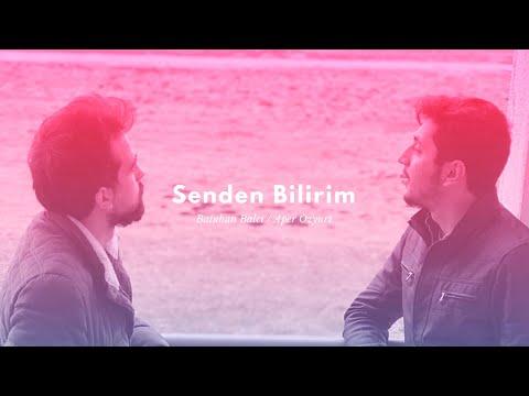 Batuhan Balcı - Alper Özyurt - Senden Bilirim
