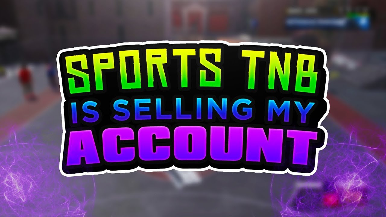 SPORTS TNB IS FINALLY SELLING MY ACCOUNT!! IM COMING TO PS4 FINALLY!!