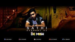 Sathi - Sushant KC | DJ De Mash