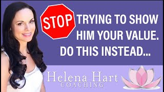 Stop Trying To Show Him Your Value. Do THIS Instead (He Will Pursue And Invest In You!)