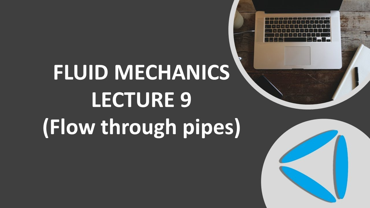 Fluid Mechanics-Lecture-9_Flow Through Pipes