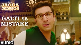 "Arijit singh & amit mishra - galti se mistake full audio song | jagga jasoos presenting the ""galti mistake"" from most awaited bollywoo..."