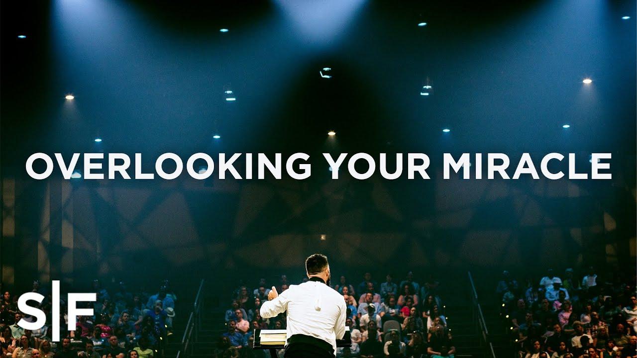 Overlooking Your Miracle | Pastor Steven Furtick