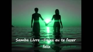 Samba Livre - Deixa eu te fazer Feliz