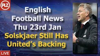 Solskjaer Retains United Backing - Thursday 23rd January - PLZ English Football News