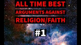 The All Time best arguments against religion. #1
