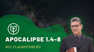 Apocalipse 1:4-8   Rev. Flauber Ribeiro