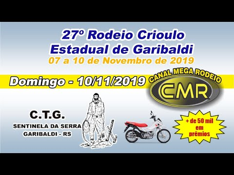 27º Rodeio Crioulo Estadual de Garibaldi – CTG Sentinela da Serra–Domingo 10/11/2019- Garibaldi-RS