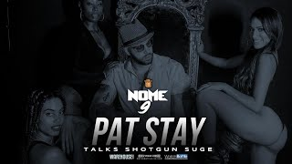 PAT STAY TALKS FACING SHOTGUN SUGE ON NOME 9   URLTV
