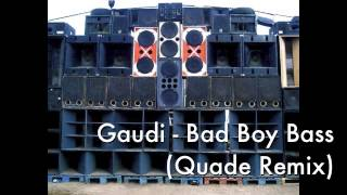 Gaudi - Bad Boy Bass (Quade Remix)