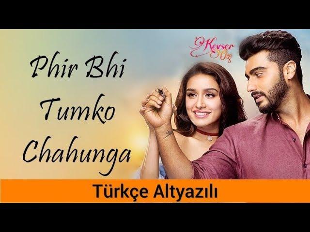 Phir Bhi Tumko Chahunga - Türke Altyazl Ah Kalbim Half Gir