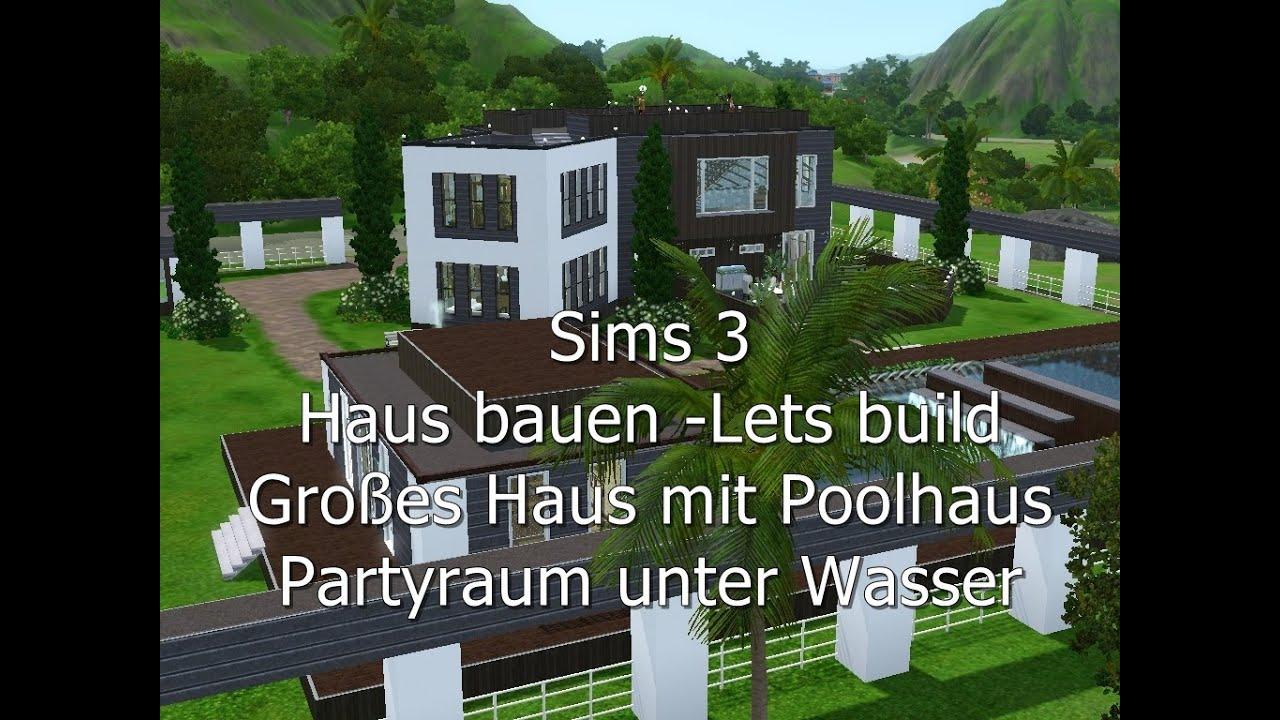 sims 3 haus bauen let 39 s build gro es haus mit poolhaus und partyraum unter wasser youtube. Black Bedroom Furniture Sets. Home Design Ideas