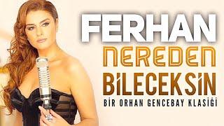 """FERHAN / NERDEN BİLECEKSİN (Ferhan'dan Bir """"GENCEBAY"""" Klasiği)"""