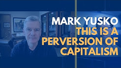 [121] Mark Yusko | This is a Perversion of Capitalism