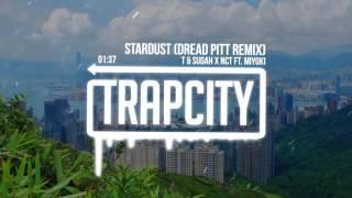T & Sugah x NCT ft. Miyoki - Stardust (Dread Pitt Remix)