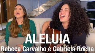 Baixar Rebeca Carvalho e Gabriela Rocha - ALELUIA (Cover)