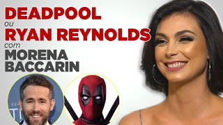 Deadpool ou Ryan Reynolds? Um desafio com Morena Baccarin