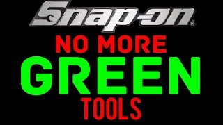 Snap On Tools: NO MORE GREEN TOOLS! Bill sick of green ?