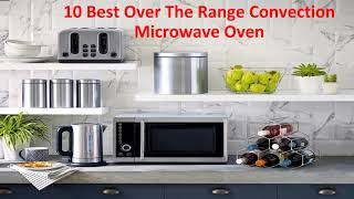 10 Best Over The Range Convection Microwave Oven