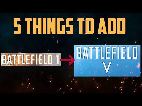5 Things to Bring from BF1 to BFV!