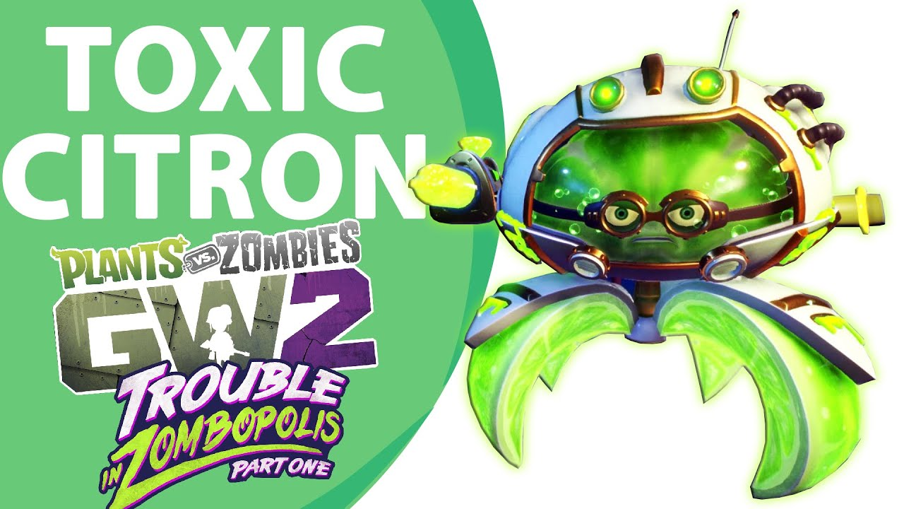 Citron from plants vs zombies garden warfare 2 plants vs zombies - Toxic Citron Plants Vs Zombies Garden Warfare 2 Trouble In Zombopolis Part One Youtube