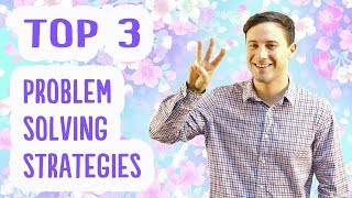 Top 3 Problem Solving Strategies