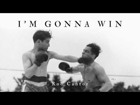 I'M GONNA WIN - Rob Cantor (AUDIO ONLY)