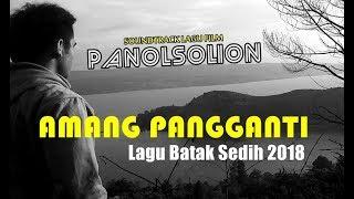 Video Amang Pangganti - OST film Panolsolion - Lagu Batak Terbaru 2018 download MP3, 3GP, MP4, WEBM, AVI, FLV Juni 2018