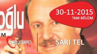 Sarı Tel Yener Yılmazoğlu 30 11 2015 Tam Bölüm