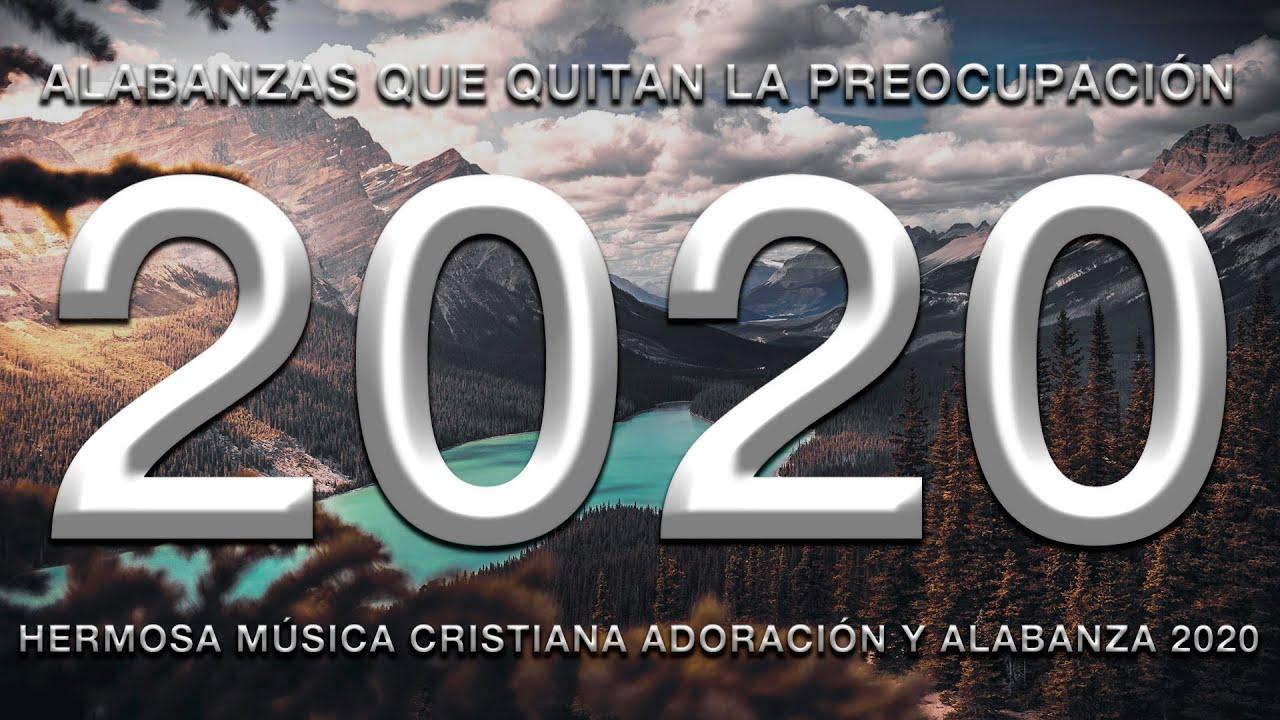 Alabanzas Que Quitan La Preocupación - Hermosas Alabanzas Cristianas De Adoracion 2020