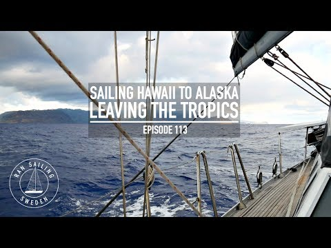 Sailing Hawaii To Alaska - Leaving The Tropics - Ep. 113 RAN Sailing
