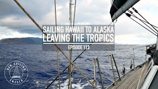 Sailing Hawaii To Alaska - Leaving The Tropics - Ep. 113 RAN Sailing