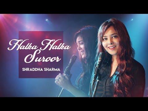 Download Lagu  Halka Halka Suroor | Fanney Khan | Cover | Shraddha Sharma Mp3 Free