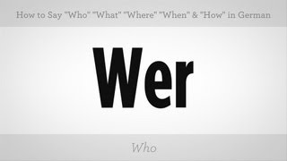 Say Who What Where When & How | German Lessons