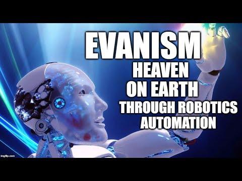 Evanism - Heaven On Earth Through Robotics Automation Technology - The Future