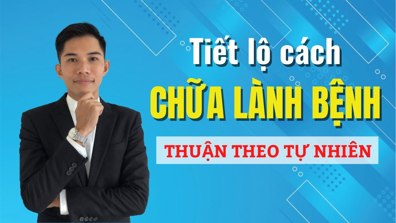 🔴 Tiết Lộ Cách CHỮA LÀNH BỆNH Thuận Theo Tự Nhiên   Nam Hà