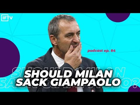 SHOULD MILAN SACK GIAMPAOLO?! IN OR OUT?   Podcast #84