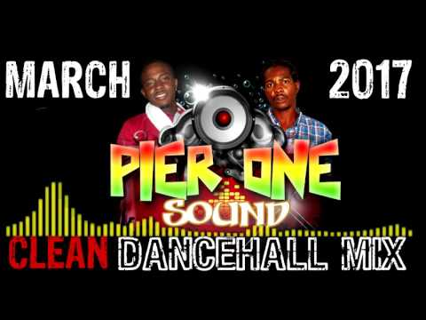 Pier One Sound Dancehall Mix, March 2017 (CLEAN)