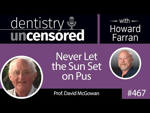 467 Never Let the Sun Set on Pus with David McGowan : Dentistry Uncensored with Howard Farran