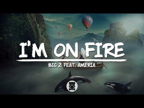 Big Z - I'm On Fire (feat. Ameria) (Lyrics Video)