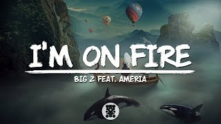 Big Z I 39 m On Fire feat. Ameria Lyrics.mp3