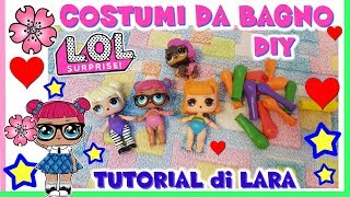 TUTORIAL COSTUMI da BAGNO coi PALLONCINI per le LOL SURPRISE!! diy by Lara e Babou
