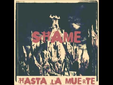Shame - Hasta La Muerte