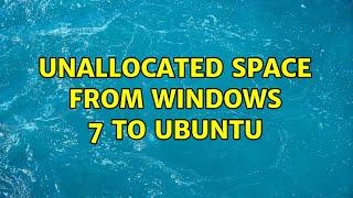 Ubuntu: Unallocated space from windows 7 to Ubuntu (2 Solutions!!)