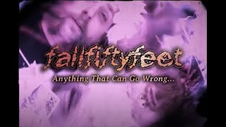 fallfiftyfeet - Anything That Can Go Wrong... (Official Video)
