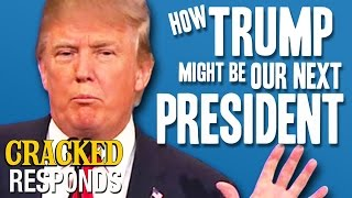 How Trump Might Be Our Next President - Cracked Responds