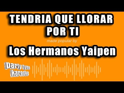 Los Hermanos Yaipen - Tendria Que Llorar Por Ti (Versión Karaoke)