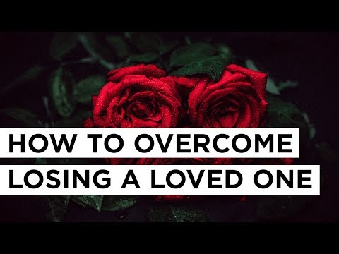 How To Overcome the Pain of Losing a Loved One